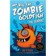 The SeaQuel: My Big Fat Zombie Goldfish by O'Hara, Mo; Jagucki, Marek, 9781250029201