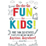 On-the-Go Fun for Kids! by Morin, Amanda, 9781440589201