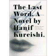 The Last Word A Novel by Kureishi, Hanif, 9781476779201