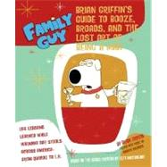 Family Guy - Brian Griffin's Guide : To Booze, Broads, and the Lost Art of Being a Man by Griffin, Brian, 9780060899202