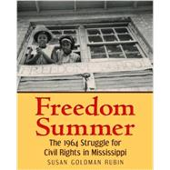 Freedom Summer: The 1964 Struggle for Civil Rights in Mississippi by Rubin, Susan Goldman, 9780823429202