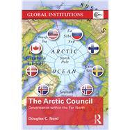 The Arctic Council: Governance Within the Far North by Nord,Douglas, 9781138799202