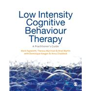 Low Intensity Cognitive Behaviour Therapy by Papworth, Mark; Marrinan, Theresa; Martin, Brad; Keegan, Dominique (CON); Chaddock, Anna (CON), 9781446209202