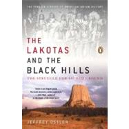 The Lakotas and the Black Hills The Struggle for Sacred Ground by Ostler, Jeffrey, 9780143119203