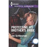 Protecting His Brother's Bride by Schliesman, Jan, 9780373279203
