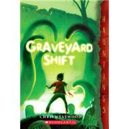 Graveyard Shift (a Hauntings novel) by Westwood, Chris, 9780545399203