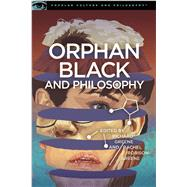 Orphan Black and Philosophy by Greene, Richard; Robison-Greene, Rachel, 9780812699203