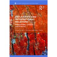 Reflexivity and International Relations: Positionality, Critique, and Practice by L. Amoureux; Jacque, 9781138789203