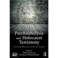 Psychoanalysis and Holocaust Testimony: Unwanted Memories of Social Trauma by LAUB; DORI, 9781138859203