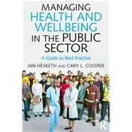 Managing Health and Wellbeing in the Public Sector: A Guide to Best Practice by Cooper; Cary, 9781138929203