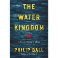 The Water Kingdom by Ball, Philip, 9780226369204