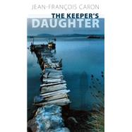 The Keeper's Daughter: Rose and the Archipelago of Shifting Memories by Caron, Jean-francois; Wilson, Don, 9780889229204