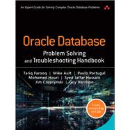 Oracle Database Problem Solving and Troubleshooting Handbook by Farooq, Tariq; Ault, Mike; Portugal, Paulo; Houri, Mohamed; Hussain, Syed Jaffar; Czuprynski, Jim; Harrison, Guy, 9780134429205
