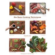 Six Basic Cooking Techniques by Clair, Jennifer; Heuer, Meredith, 9780998979205