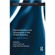 Decentralization and Infrastructure in the Global Economy: From Gaps to Solutions by Frank; Jonas, 9781138909205