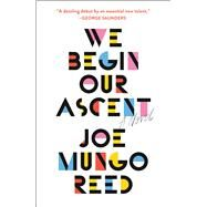 We Begin Our Ascent by Reed, Joe Mungo, 9781501169205