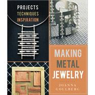 Making Metal Jewelry Projects, Techniques, Inspiration by Gollberg, Joanna, 9781454709206