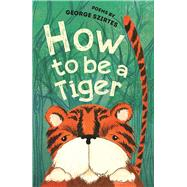 How to be a Tiger by Szirtes, George, 9781910959206