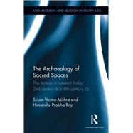 The Archaeology of Sacred Spaces: The temple in western India, 2nd century BCEû8th century CE by Verma Mishra; Susan, 9781138679207