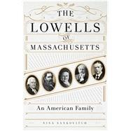 The Lowells of Massachusetts An American Family by Sankovitch, Nina, 9781250069207