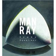 Man Ray - Human Equations: A journey from mathematics to shakespeare by Man Ray (ART); Grossman, Wendy A.; Sebline, Edouard; Strauss, Andrew (CON); Kamien-kazhdan, Adina (CON), 9783775739207
