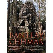 Banteay Chhmar: Garrison Temple of the Khmer Empire by Sharrock, Peter D.; Jacques, Claude (CON); Chemburkar, Swati (CON); Sanday, John (CON); Killmer, Julia (CON), 9786167339207
