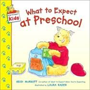What to Expect at Preschool by MURKOFF HEIDI, 9780060529208