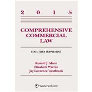 Comprehensive Commercial Law 2015: Statutory Supplement by Mann, Ronald J.; Warren, Elizabeth; Westbrook, Jay Lawrence, 9781454859208