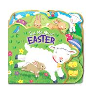 Tell Me about Easter (die-cut) by Unknown, 9781462779208