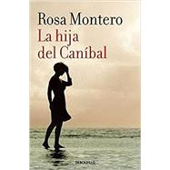 La hija del Caníbal / The Cannibal's Daughter by Montero, Rosa, 9788490629208