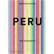 Peru: The Cookbook by Acurio, Gastón, 9780714869209