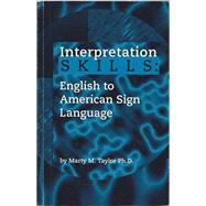 Interpretation SKILLS: English to American Sign Language by Marty M. Taylor, 9780969779209