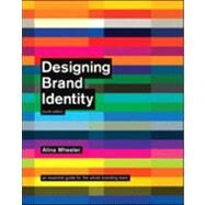 Designing Brand Identity : An Essential Guide for the Whole Branding Team by Wheeler, Alina, 9781118099209