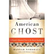 American Ghost: A Family's Haunted Past in the Desert Southwest by Nordhaus, Hannah, 9780062249210