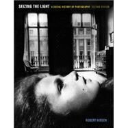 Seizing the Light: A Social History of Photography by Hirsch, Robert, 9780073379210