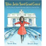 When Jackie Saved Grand Central by Wing, Natasha; Boiger, Alexandra, 9780547449210