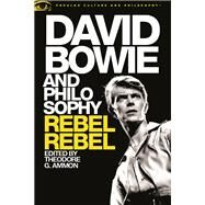 David Bowie and Philosophy Rebel, Rebel by Ammon, Theodore G., 9780812699210
