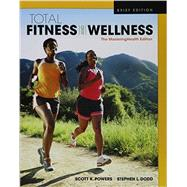 Total Fitness & Wellness, The Mastering Health Edition, Brief Edition by Powers, Scott K.; Dodd, Stephen L., 9780134299211