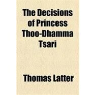 The Decisions of Princess Thoo-dhamma Tsari by Latter, Thomas, 9781154519211