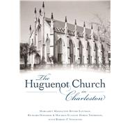 The Huguenot Church in Charleston by Eastman, Margaret Middleton Rivers; Donohoe, Richard; Thompson, Maurice Eugene Horne; Stockton, Robert P. (CON), 9781625859211
