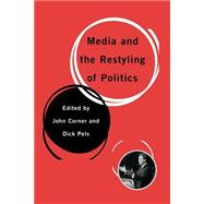 Media and the Restyling of Politics : Consumerism, Celebrity and Cynicism by John Corner, 9780761949213
