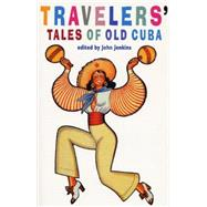 Travelers' Tales of Old Cuba by Jenkins, John, 9780980429213