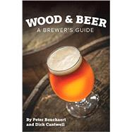 Wood & Beer by Cantwell, Dick; Bouckaert, Peter, 9781938469213