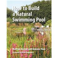 How to Build a Natural Swimming Pool by Kircher, Wolfram; Thon, Andreas; Zlobinsky, Thomas; Kingsbury, Noel, 9780993389214