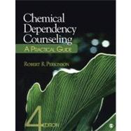 Chemical Dependency Counseling : A Practical Guide by Robert R. Perkinson, 9781412979214