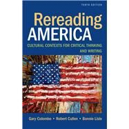 Rereading America Cultural Contexts for Critical Thinking and Writing by Colombo, Gary; Cullen, Robert; Lisle, Bonnie, 9781457699214