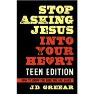 Stop Asking Jesus Into Your Heart: The Teen Edition by Greear, J. D.; Gaston, Jason, 9781462779215