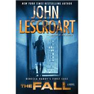 The Fall A Novel by Lescroart, John, 9781476709215