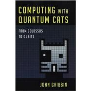 Computing with Quantum Cats by GRIBBIN, JOHN, 9781616149215