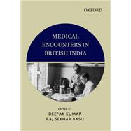 Medical Encounters in British India by Kumar, Deepak; Basu, Raj Sekhar, 9780198089216